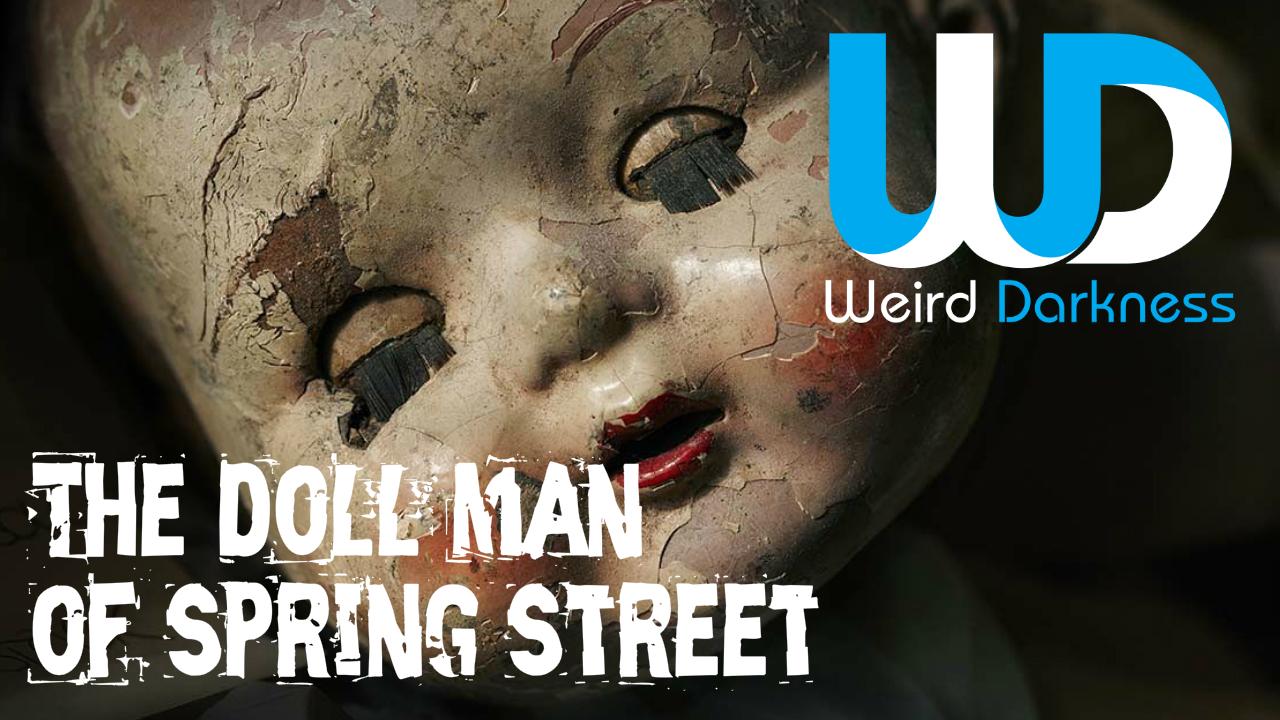 WeirdDarknessDollManOfSpringStreet