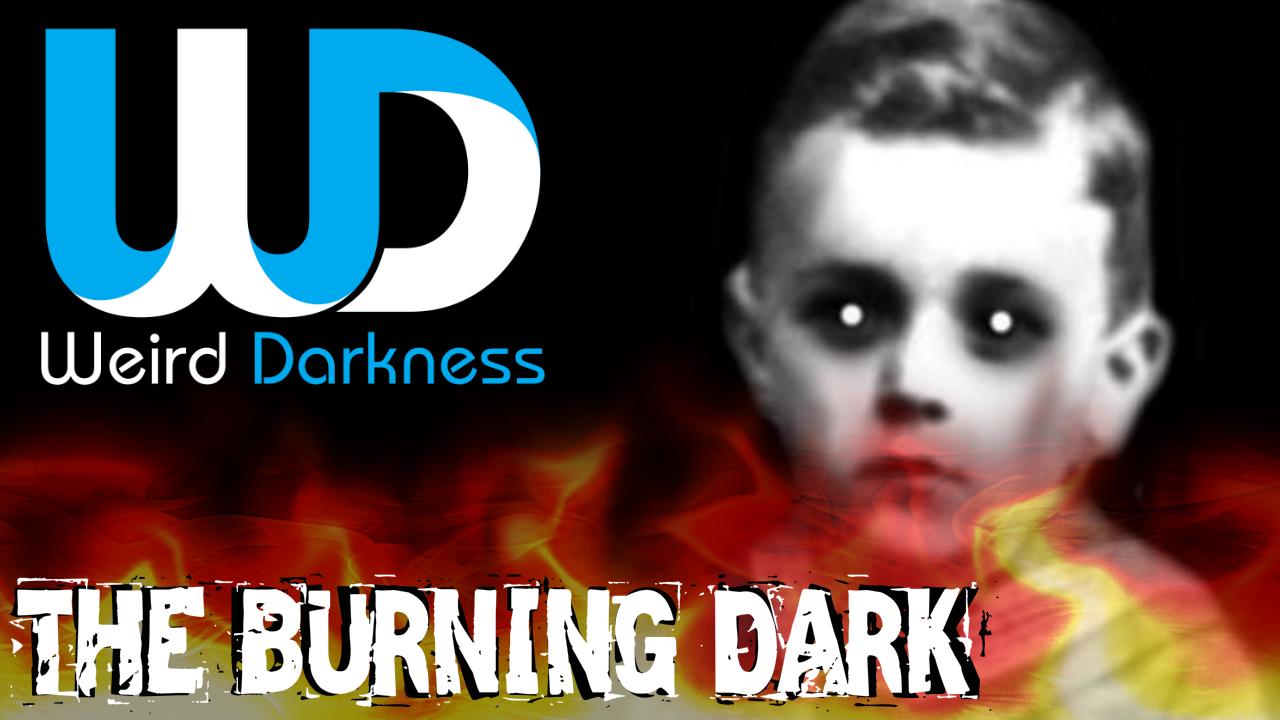 Weird Darkness Burning Dark